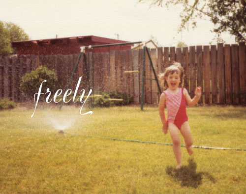 1985, running through the sprinklers. Freely.