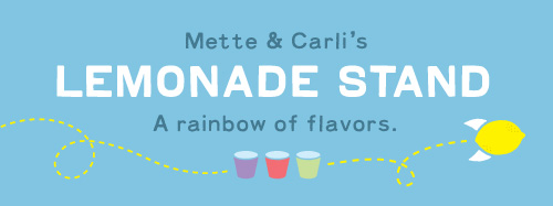 Mette & Carli's Lemonade Stand - a rainbow of flavors.