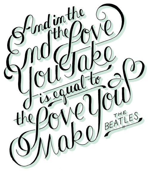 "Hand lettered script typography of The Beatle's quote ""and in the end the love you take is equal to the love you make""."