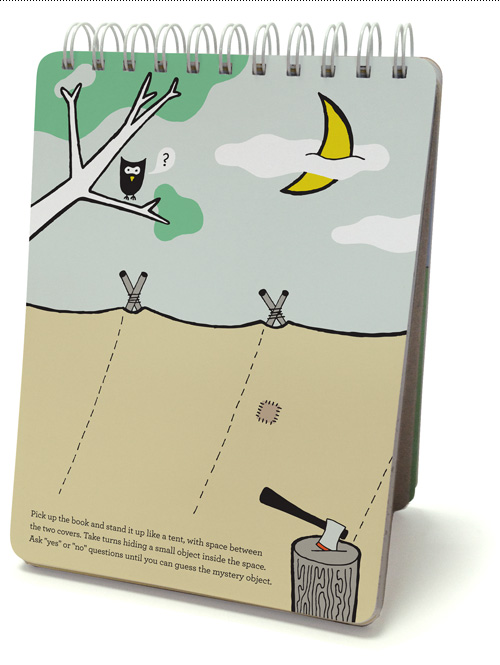 """Pick up the book and stand it up like a tent, with space between the two covers. Take turns hiding a small object inside the space. Ask """"yes"""" or """"no"""" questions until you can guess the mystery object."""