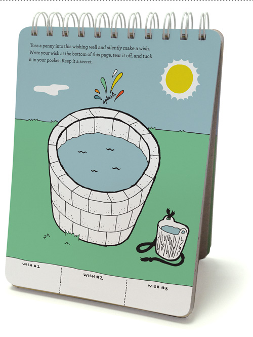 Toss a penny into this wishing well and silently make a wish. Write your wish at the bottom of this page, tear it off, and tuck it in your pocket. Keep it a secret.