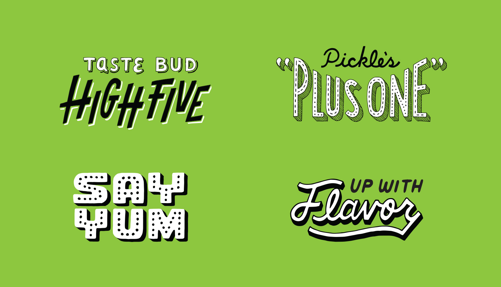 Quartet of hand lettered phrases: taste bud high five, pickle's plus one, say yum, and up with flavor.