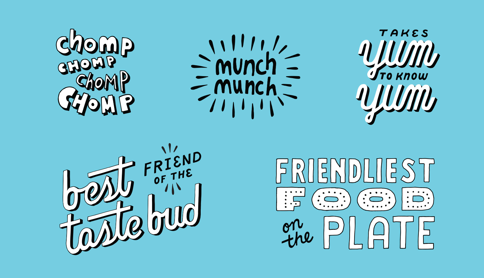 Small hand lettering bits and pieces: chomp chomp chomp, munch munch, takes yum to know yum, best friend of the tastebud, and friendliest food on the plate.
