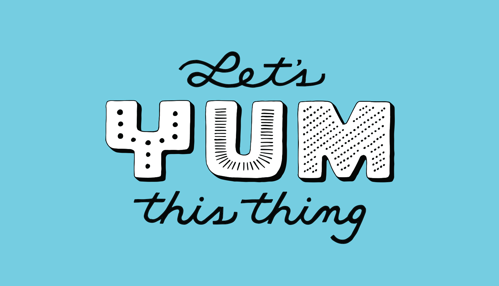 Let's Yum This Thing - rallying cry in hand lettered typography for Tofurky.
