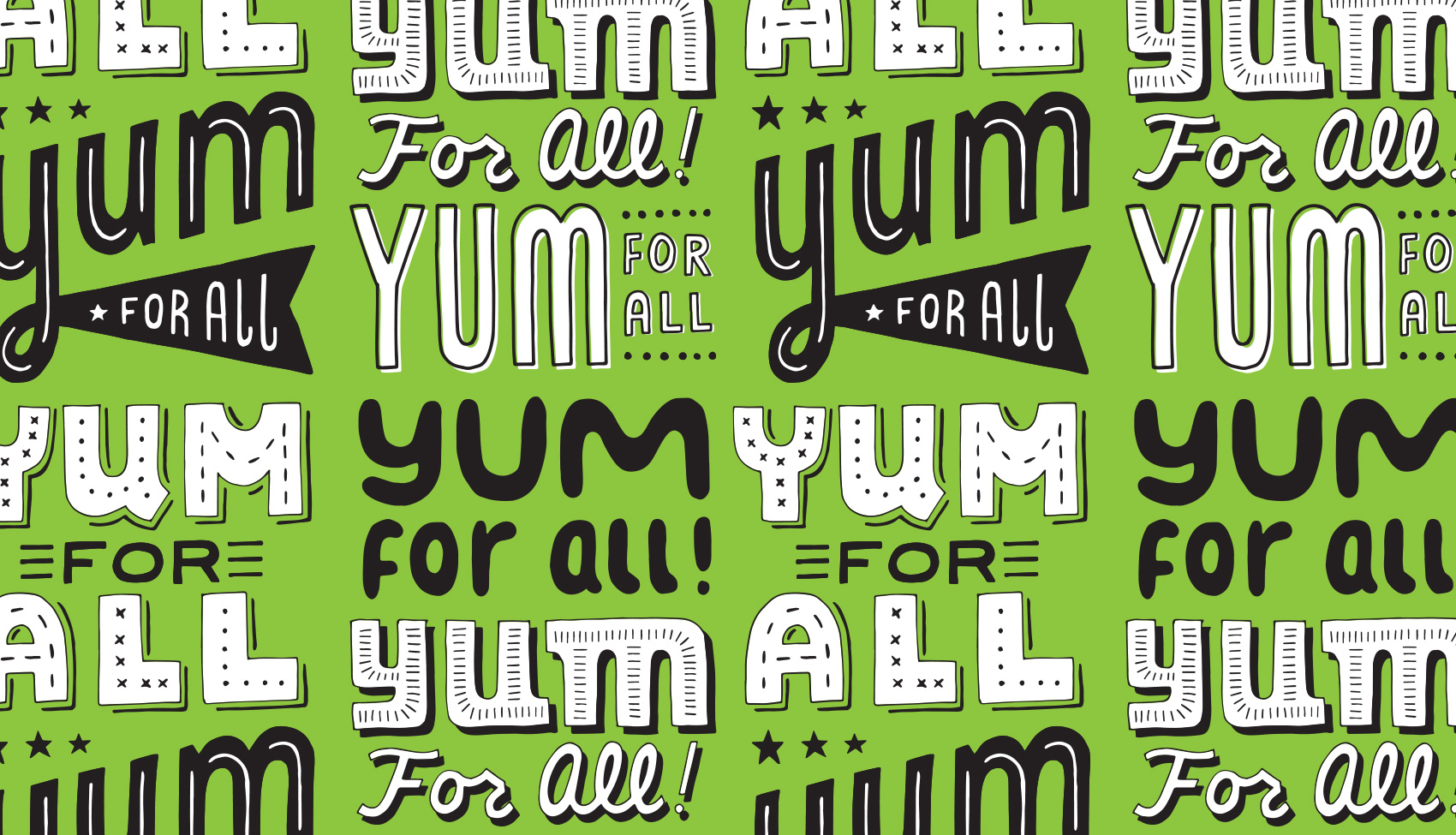 Various retro hand lettered YUM FOR ALL phrases.